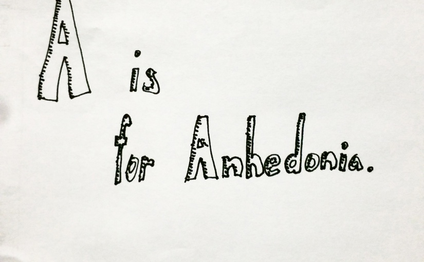 A is for Anhedonia.